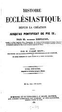 Histoire ecclésiastique depuis la création jusqu'au pontificat de Pie IX., par le baron [Mathieu Richard Auguste] Henrion