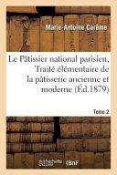 Le Patissier National Parisien, Ou Traite Elementaire Et Pratique de La Patisserie Ancienne