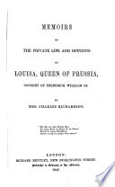 Memoirs of the Private Life and Opinions of Louisa  Queen of Prussia  Consort of Frederick William III  Book