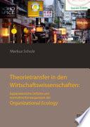 Theorietransfer in den Wirtschaftswissenschaften: Normative und explanatorische Konsequenzen der Organizational Ecology