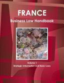 France Business Law Handbook Volume 1 Strategic Information and Basic Laws
