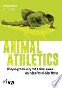Animal Athletics  : Bodyweight-Training mit Animal Moves nach dem Vorbild der Natur