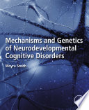 Mechanisms and Genetics of Neurodevelopmental Cognitive Disorders