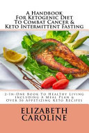 A Handbook for Ketogenic Diet to Combat Cancer and Keto Intermittent Fasting