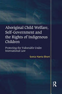 Aboriginal Child Welfare  Self Government and the Rights of Indigenous Children