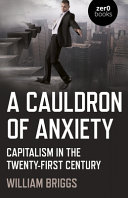 link to A cauldron of anxiety : capitalism in the twenty-first century in the TCC library catalog