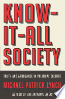 Know It All Society  Truth and Arrogance in Political Culture
