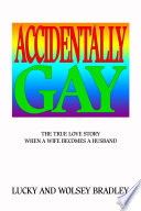 """""""Accidentally Gay: The True Love Story When a Wife Becomes a Husband"""" by Lucky and Wolsey Bradley"""