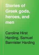 Stories of Greek Gods  Heroes  and Men