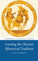Creating the Ancient Rhetorical Tradition