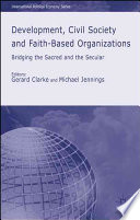 Development, civil society and faith-based organizations  : bridging the sacred and the secular