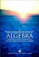 The Beginnings and Evolution of Algebra