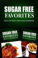 Sugar Free Favorites   Meat and Sweet Treat Ideas Cookbook