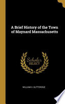 A Brief History of the Town of Maynard Massachusetts