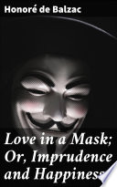 Love in a Mask  Or  Imprudence and Happiness