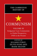 The Cambridge History of Communism: Volume 3, Endgames? Late Communism in Global Perspective, 1968 to the Present