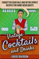 Vintage Cocktails and Drinks   Forgotten Cocktails and Retro Spirits Recipes for Home Mixologists Book