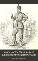 History of the Queen s City of Edinburgh Rifle Volunteer Brigade