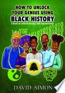 """How to Unlock Your Genius Using Black History"" by David Simon"