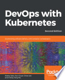 """""""DevOps with Kubernetes: Accelerating software delivery with container orchestrators, 2nd Edition"""" by Hideto Saito, Hui-Chuan Chloe Lee, Cheng-Yang Wu"""