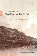 A Treatise on Northern Ireland  Volume I
