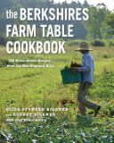 The Berkshires Farm Table Cookbook: 125 Homegrown Recipes from the Hills of New England