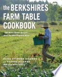 """The Berkshires Farm Table Cookbook: 125 Homegrown Recipes from the Hills of New England"" by Elisa Spungen Bildner, Robert Bildner, Brian Alberg"