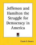 Jefferson And Hamilton The Struggle For Democracy In America