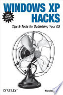 """Windows XP Hacks: Tips & Tools for Customizing and Optimizing Your OS"" by Preston Gralla"