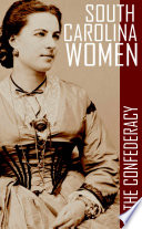South Carolina Women in the Confederacy  Annotated