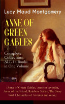 ANNE OF GREEN GABLES - Complete Collection: ALL 14 Books in One Volume (Anne of Green Gables, Anne of Avonlea, Anne of the Island, Rainbow Valley, The Story Girl, Chronicles of Avonlea and more) Pdf