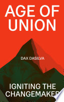 """Age of Union: Igniting The Changemaker"" by Dax Dasilva"