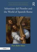 Sebastiano del Piombo and the World of Spanish Rome