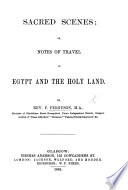 Sacred Scenes Or Notes Of Travel In Egypt And The Holy Land