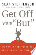 """Get Off Your """"But"""", How to End Self-Sabotage and Stand Up for Yourself by Sean Stephenson PDF"""