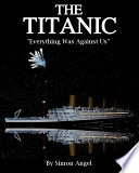 The Titanic    Everything Was Against Us  Book PDF