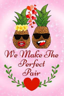 We Make the Perfect Pair  Valentines Day Pineapple in Love Lined Notebook