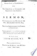 Human Life A Pilgrimage Or The Christian A Stranger And Sojourner Upon Earth A Sermon On Ps Xxxix 12 Occasioned By The Death Of The Hon R Penn Esq One Of The Proprietors Of The Province Of Pennsylvania Etc