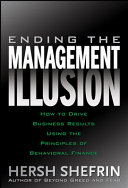 Ending the Management Illusion: How to Drive Business Results Using the Principles of Behavioral Finance