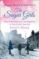 The Sugar Girls   Joan   s Story  Tales of Hardship  Love and Happiness in Tate   Lyle   s East End
