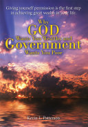 Why God Wants You Wealthy and Government Wants You Poor