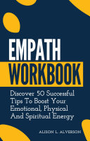 Empath Workbook: Discover 50 Successful Tips To Boost your Emotional, Physical And Spiritual Energy Pdf/ePub eBook