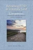 Reframing PTSD as Traumatic Grief [Pdf/ePub] eBook