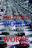 This Polluted World We Live in Gets Worse