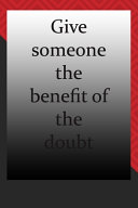 Give Someone The Benefit Of The Doubt
