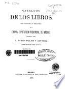 Catálogo de los libros que contiene la biblioteca de la Excma. Diputación Provincial de Madrid