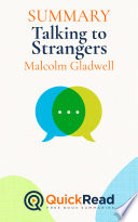 Summary of  Talking to Strangers  by Malcolm Gladwell   Free book by QuickRead com Book