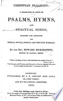 Christian Psalmody A Collection Of Above 700 Psalms Hymns And Spiritual Songs Selected And Arranged For Public Social Family And Private Worship By The Rev E Bickersteth Book