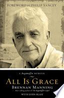 """All Is Grace: A Ragamuffin Memoir"" by Brennan Manning, John Blase"
