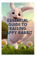 Essential Guide to Raising Happy Rabbit
